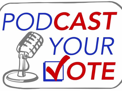 media placard reading 'podcast your vote'