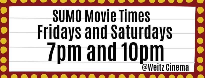 SUMO Movie Times: Fridays and Saturdays, 7pm and 10pm