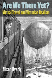 """Book Cover: """"Are We There Yet? Virtual Travel and Victorian Realism"""""""
